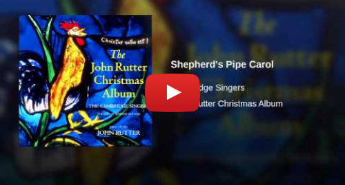 Youtube post by Cambridge Singers - Topic: Shepherd's Pipe Carol