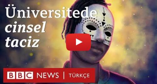 BBC News Türkçe tarafından yapılan Youtube paylaşımı: Üniversitede cinsel taciz  BBC, tacizi ortaya çıkardı