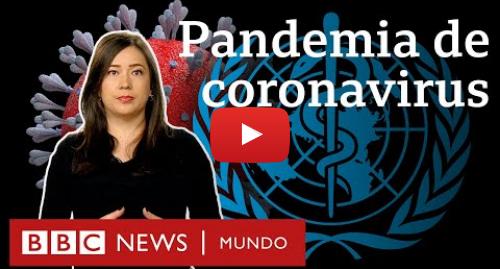 Publicación de Youtube por BBC News Mundo: Coronavirus  ¿qué implica que se sea una pandemia y en qué de diferencia de una epidemia?