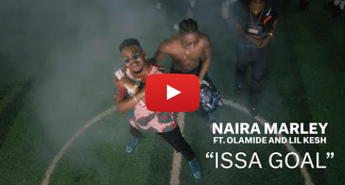 Youtube post by The FADER: Naira Marley x Olamide x Lil Kesh - Issa Goal (Official Music Video)