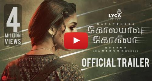 யூடியூப் இவரது பதிவு Lyca Productions: Kolamaavu Kokila [CoCo] - Official Tamil Trailer | Nayanthara | Anirudh | Nelson | Lyca Productions