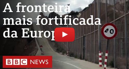 YouTube post de BBC News Brasil: Cerca em Melilla separa imigrantes africanos de sonho europeu
