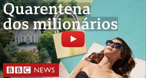 YouTube post de BBC News Brasil: Coronavírus  como super-ricos estão passando o período de quarentena
