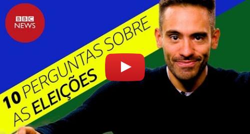 YouTube post de BBC News Brasil: Eleições 2018  Tudo o que você precisa saber antes de sair para votar em 10 perguntas