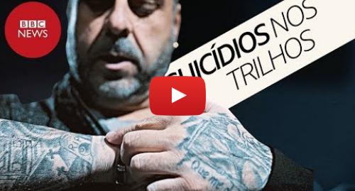 YouTube post de BBC News Brasil: O condutor de metrô que testemunhou 8 tentativas de suicídio