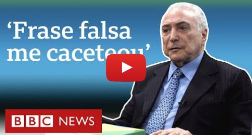 YouTube post de BBC News Brasil: Governo Bolsonaro vai bem porque está dando sequência ao meu, diz Temer