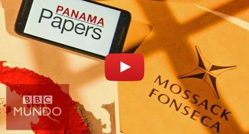 Publicación de Youtube por BBC News Mundo: Qué son los Panamá Papers y qué revelan
