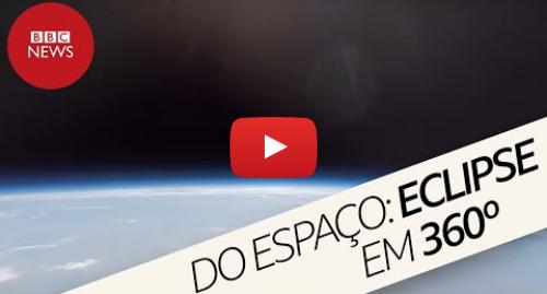 YouTube post de BBC News Brasil: Eclipse solar total visto do espaço em 360 graus