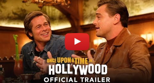Youtube post by Sony Pictures Entertainment: ONCE UPON A TIME IN HOLLYWOOD - Official Trailer (HD)
