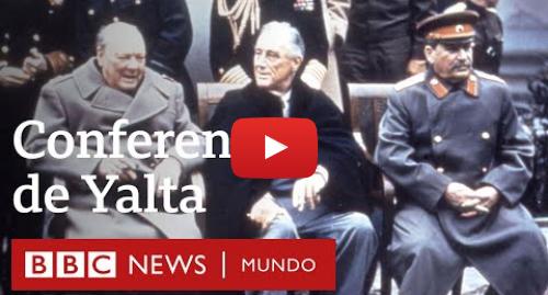 Publicación de Youtube por BBC News Mundo: Churchill, Roosevelt y Stalin en Yalta  qué pasó antes y después de esta famosa foto   BBC Mundo