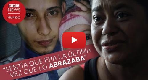 Publicación de Youtube por BBC News Mundo: Ahogados en el río Bravo  entrevista con la madre del joven migrante que murió junto a su hija