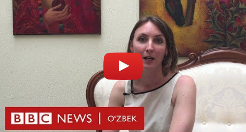 Youtube муаллиф BBC Uzbek: Инглиз аёл Ўзбекистон туризмига Британияда элчилик қилади - BBC Uzbek