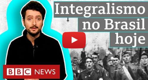 YouTube post de BBC News Brasil: Ataque ao Porta dos Fundos  quem são os integralistas?