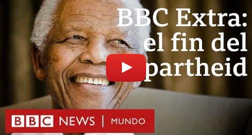 Publicación de Youtube por BBC News Mundo: Nelson Mandela  el fin del apartheid en Sudáfrica   BBC Extra