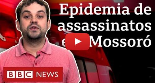 YouTube post de BBC News Brasil: Como vinganças e tráfico alimentam epidemia de violência em Mossoró