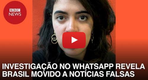 YouTube post de BBC News Brasil: Fake news nas eleições  Investigação exclusiva revela Brasil dividido e movido a notícias falsas