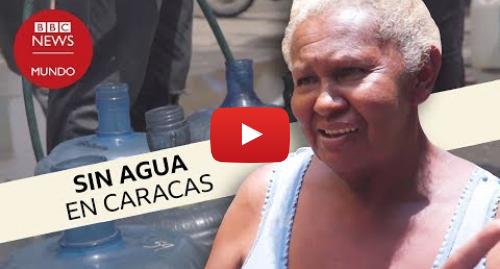 Publicación de Youtube por BBC News Mundo: La odisea para conseguir agua en Caracas cuando hay apagones