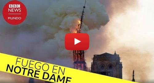 Publicación de Youtube por BBC News Mundo: Incendio en Notre Dame  el momento en que se derrumba la aguja central en llamas