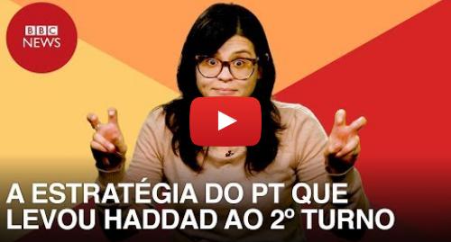YouTube post de BBC News Brasil: Estratégia petista terá no 2º turno seu teste definitivo