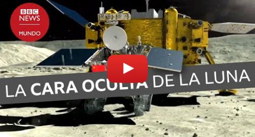 Publicación de Youtube por BBC News Mundo: La cara oculta de la Luna  las primeras imágenes del inédito alunizaje de la sonda china Chang'e-4