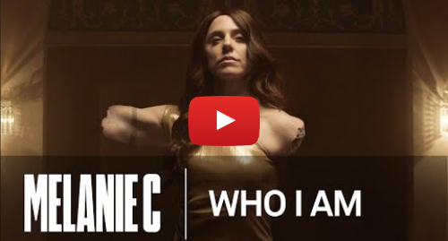Youtube post by Melanie C: Melanie C - Who I Am [Official Video]