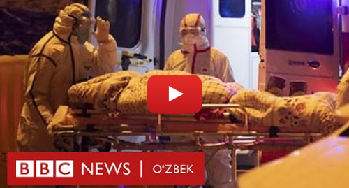 Youtube муаллиф BBC Uzbek: Коронавирус кимларни ўлдиради? Кўринг, сиз қайси гуруҳда - Хитой Ўзбекистон