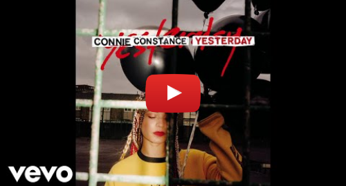 Youtube post by ConnieConstanceVEVO: Connie Constance - Yesterday (Official Audio)