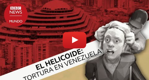 "Publicación de Youtube por BBC News Mundo: El Helicoide, el ""mayor centro de tortura en Venezuela"" - DOCUMENTAL"