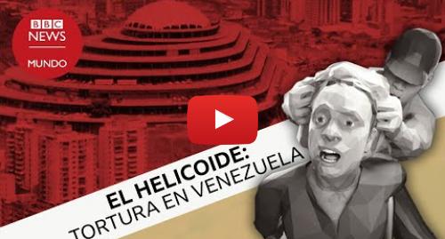 """Publicación de Youtube por BBC News Mundo: El Helicoide, el """"mayor centro de tortura en Venezuela"""" - DOCUMENTAL"""