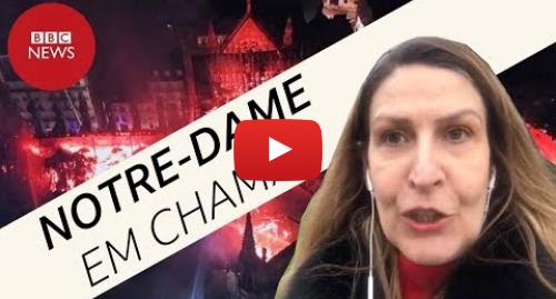 YouTube post de BBC News Brasil: Por trás do incêndio na Catedral Notre-Dame de Paris