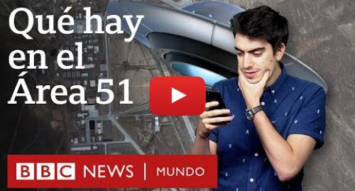 Publicación de Youtube por BBC News Mundo: ¿Qué hay realmente en la misteriosa Área 51 de Estados Unidos?   BBC Mundo