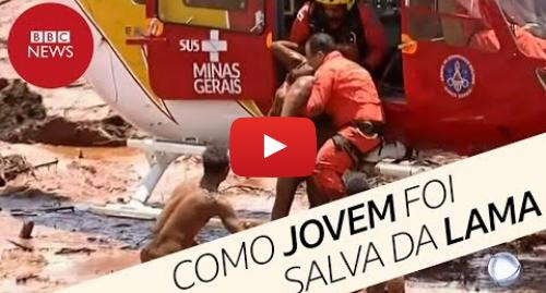 YouTube post de BBC News Brasil: Brumadinho  a história da jovem que acenou da lama no 'último suspiro'