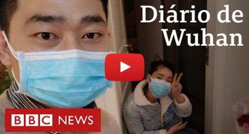 YouTube post de BBC News Brasil: Diário do coronavírus em Wuhan  a história de um casal em quarentena onde tudo começou