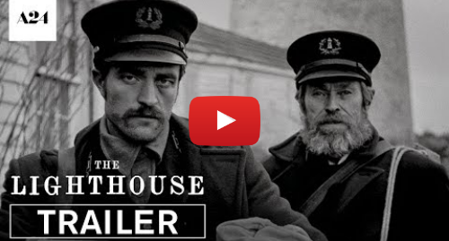 Youtube post by A24: The Lighthouse | Official Trailer HD | A24