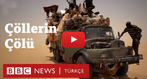 BBC News Türkçe tarafından yapılan Youtube paylaşımı: Tenere Belgeseli  Avrupa'ya ulaşmak için çölü geçmeye çalışan Afrikalılar