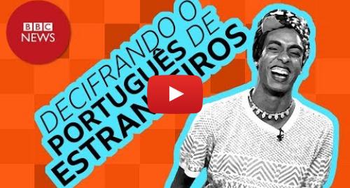 YouTube post de BBC News Brasil: Decifrando o português de estrangeiros