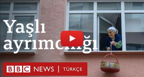 BBC News Türkçe tarafından yapılan Youtube paylaşımı: Koronavirüs  65 yaş üstüne ayrımcılık