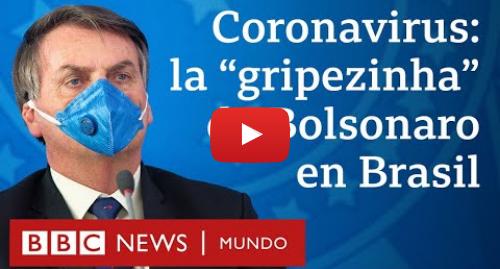 Publicación de Youtube por BBC News Mundo: Las frases más polémicas de Bolsonaro sobre el coronavirus en Brasil