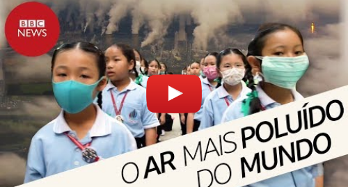 YouTube post de BBC News Brasil: Como é viver no lugar mais poluído do mundo
