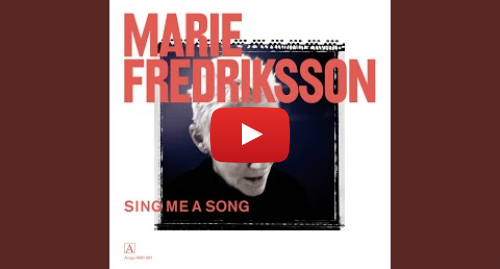 Youtube post by Marie Fredriksson - Topic: Sing Me a Song