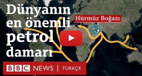 BBC News Türkçe tarafından yapılan Youtube paylaşımı: Hürmüz Boğazı neden dünyanın en önemli petrol koridoru?