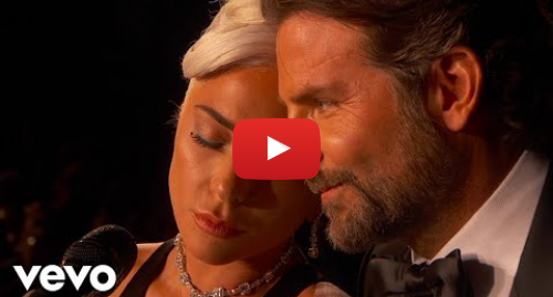Youtube post by LadyGagaVEVO: Lady Gaga, Bradley Cooper - Shallow (From A Star Is Born/Live From The Oscars)
