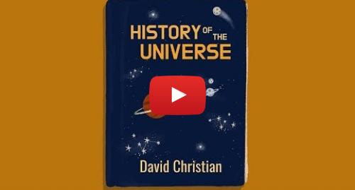 Publicación de Youtube por BBC News Mundo: El origen del Universo explicado en 4 minutos por David Christian