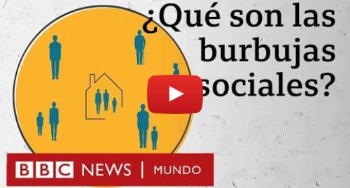 Publicación de Youtube por BBC News Mundo: Qué son las burbujas sociales que puso en práctica Nueva Zelanda para salir del confinamiento