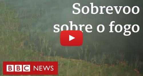 YouTube post de BBC News Brasil: 'Extremamente triste e perturbador'  repórter da BBC sobrevooa queimadas na Amazônia