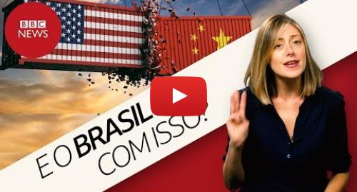 YouTube post de BBC News Brasil: China x EUA  O que o Brasil ganha e perde com a guerra comercial