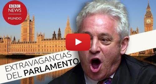 Publicación de Youtube por BBC News Mundo: Brexit  5 extravagancias del Parlamento británico