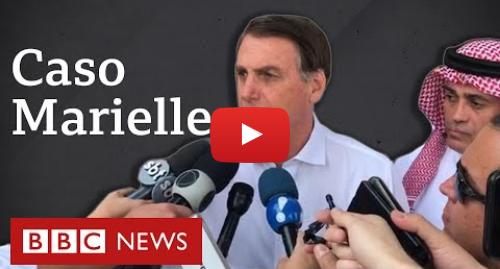 YouTube post de BBC News Brasil: Caso Marielle  Bolsonaro ataca Globo, Witzel e diz que acionou Moro para novo depoimento de porteiro