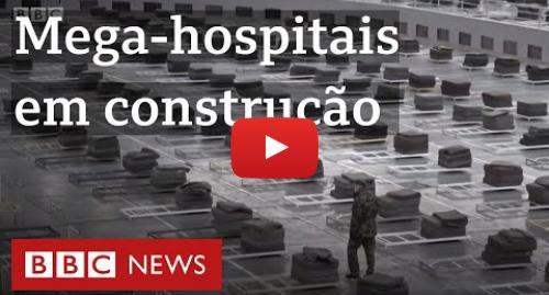 YouTube post de BBC News Brasil: Como países estão construindo hospitais gigantes às pressas por causa do coronavírus