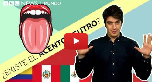 Publicación de Youtube por BBC News Mundo: ¡¿Acento neutro en español?! ¿Existe? ¿Y qué país en América Latina lo tiene?